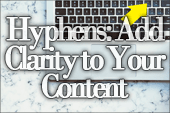 Hyphens: Add Clarity to Your Content